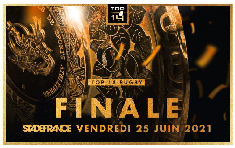 FINALE 2021 du TOP 14 le vendredi 25 juin au Stade de France