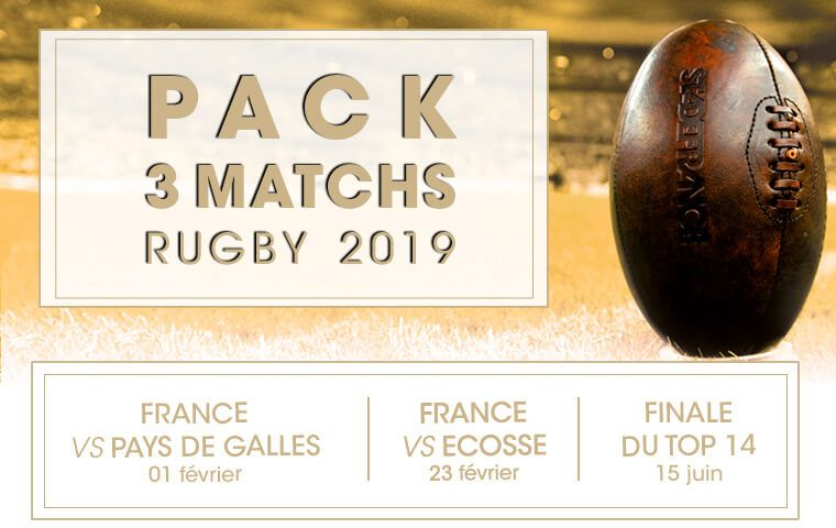 Tournoi rugby 2019 France / Pays de Galles le 01/02/2019, France / Ecosse le 23/02/2019, Finale du TOP14 le 15/06/2019