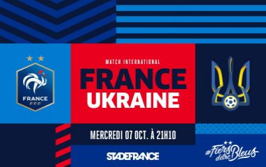 FRANCE / UKRAINE le mercredi 7 octobre à 21h10 au Stade de France